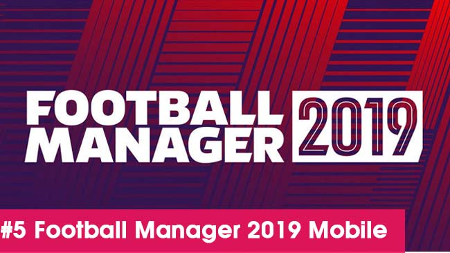 Football-Manager-2019-Mobile-game-quan-ly-bong-da-hay