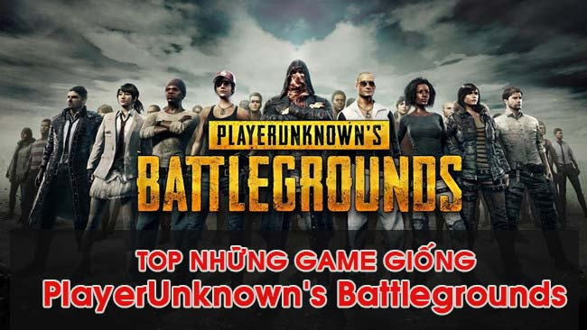 noi-dung-bai-viet-Top Game Giống PlayerUnknown's Battlegrounds